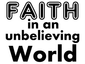 Faith in an unbelieving world