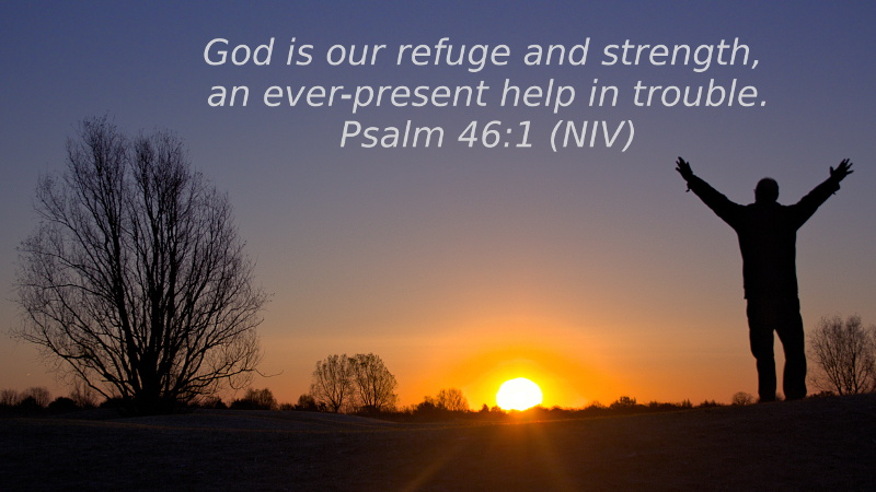 Verse Of The Year 2017 - God is our refuge and strength, an ever present help in trouble - Psalm 46 verse 1. Arms raised to sunrise
