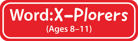Word X-Plorers (Ages 8-11)