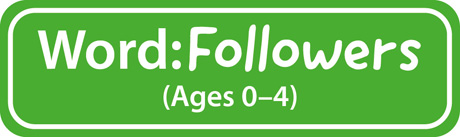 Word Followers (Ages 0-4)