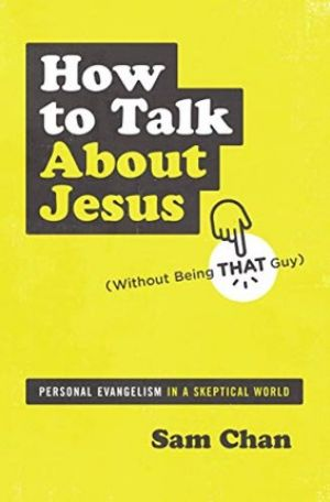 Sam Chan How to Talk About Jesus
