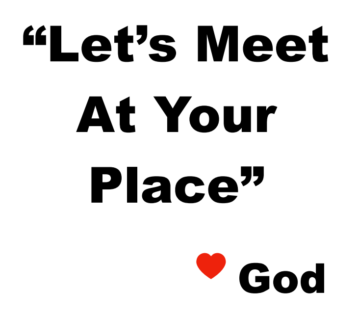 """Let's meet at your place"" - God"