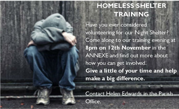 Homeless Shelter Training 8pm 12th November 2019 in the Annexe. Contact Helen Edwards in the Parish Office for more information.