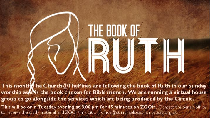 Church  The Pines is running a virtual house group on Tuesday 8pm to discuss Ruth.  If you would like to join please contact the Parish Office