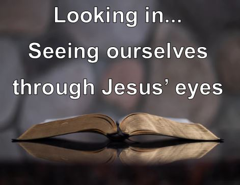 Seeing ourselves through Jesus eyes