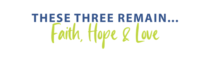 These Three Remain - Faith, Hope & Love