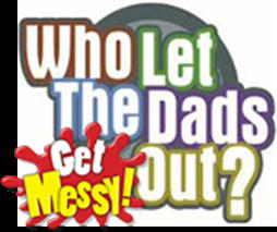 Who let the Dads out? Get Messy