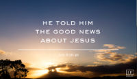 He told him the Good News about Jesus