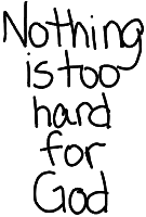 Nothing is too hard for God.