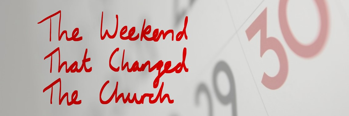 The Weekend That Changed The Church