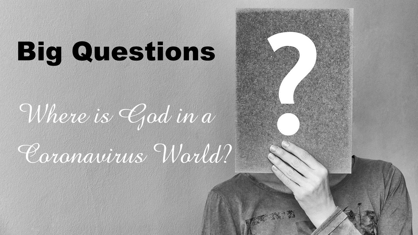 Big Questions: Where is God in a Coronavirus World?