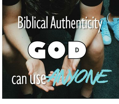 Biblical Authenticity - God can use anyone