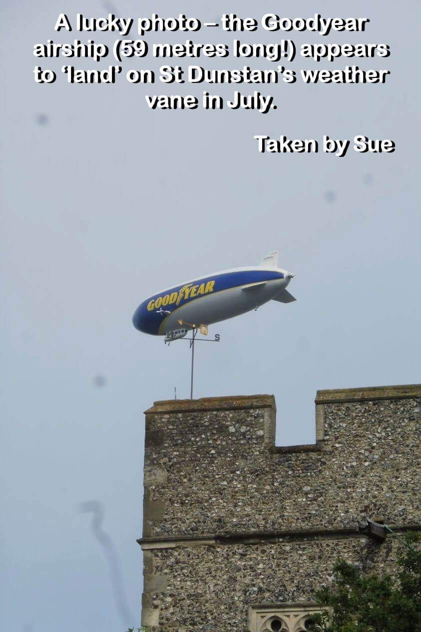 A lucky photo – the Goodyear airship (59 metres long!) appears to 'land' on St Dunstan's weather vane in July.