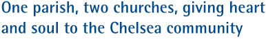 One parish, two churches, giving heart and soul to the Chelsea community.