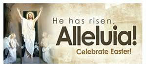 Easter he has risen Alleluia
