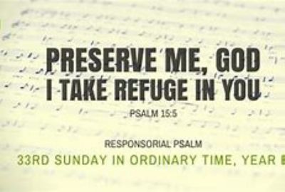 PSALM 15 - Preserve me God I take refuge in you