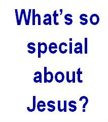 What's so special about Jesus